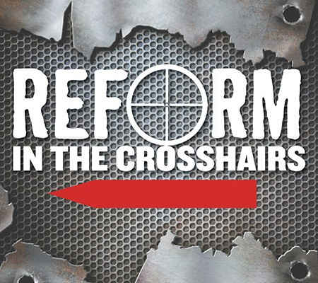 Reform in the Crosshairs